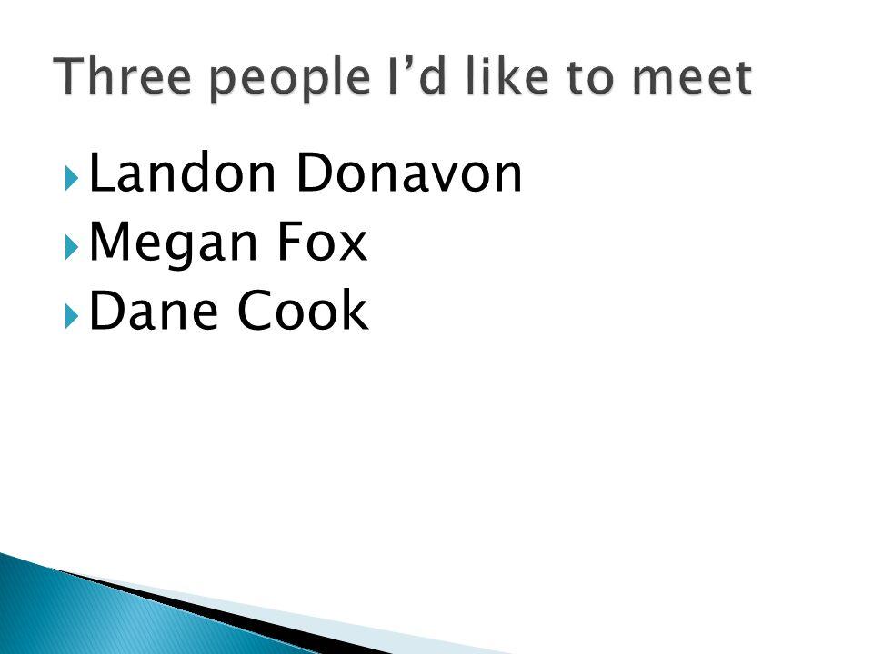  Landon Donavon  Megan Fox  Dane Cook