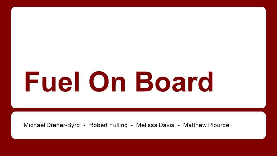 Fuel On Board Michael Dreher-Byrd - Robert Fulling - Melissa Davis - Matthew Plourde