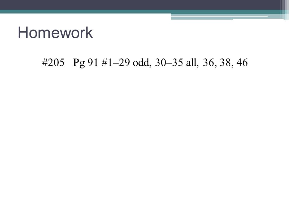 Homework #205 Pg 91 #1–29 odd, 30–35 all, 36, 38, 46