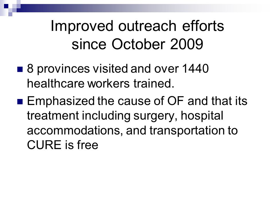 Improved outreach efforts since October 2009 8 provinces visited and over 1440 healthcare workers trained.