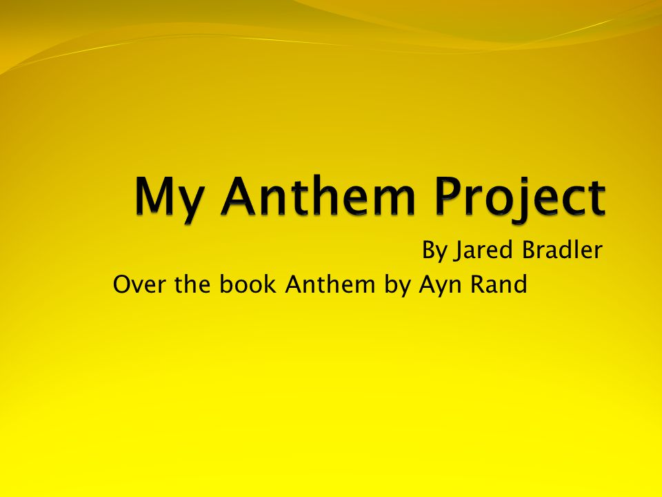 By Jared Bradler Over the book Anthem by Ayn Rand
