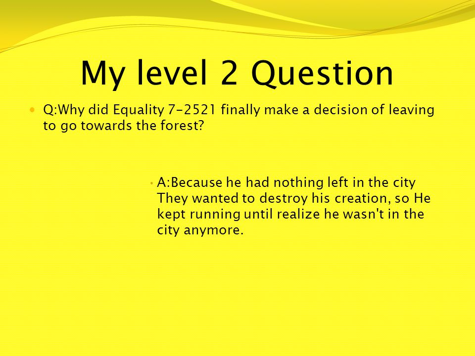 My level 2 Question Q:Why did Equality 7-2521 finally make a decision of leaving to go towards the forest.