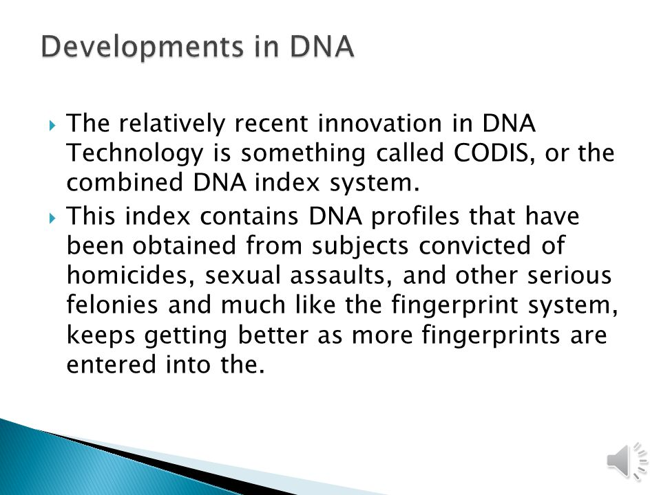  The relatively recent innovation in DNA Technology is something called CODIS, or the combined DNA index system.