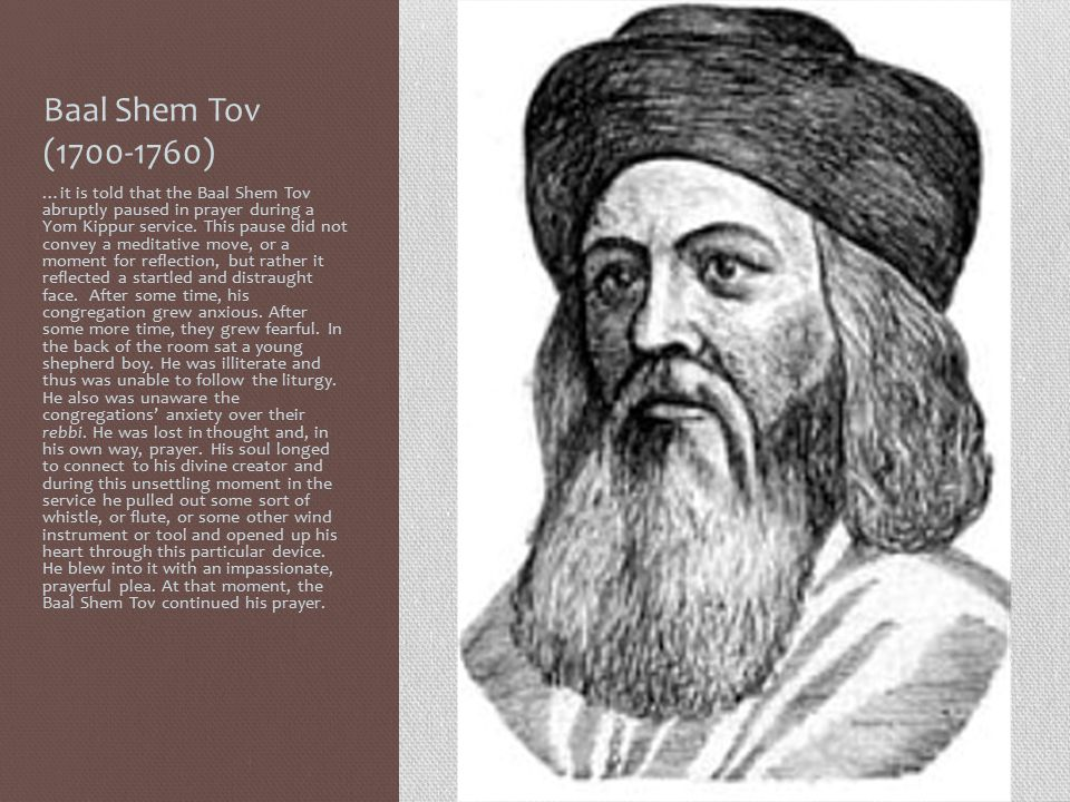 Baal Shem Tov (1700-1760) …it is told that the Baal Shem Tov abruptly paused in prayer during a Yom Kippur service.