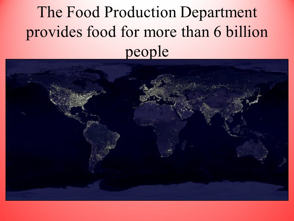 The Food Production Department provides food for more than 6 billion people