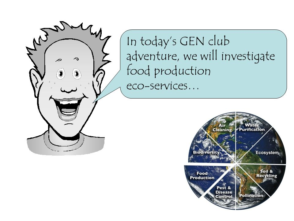In today's GEN club adventure, we will investigate food production eco-services…