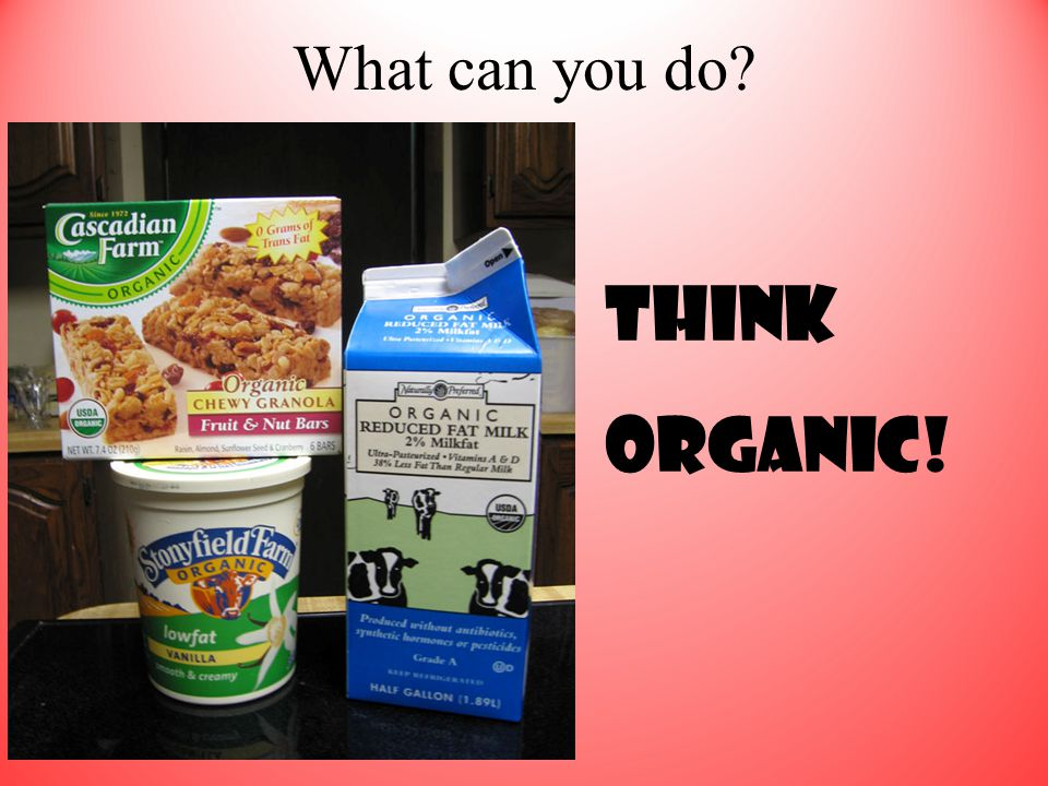 What can you do? Think Organic!