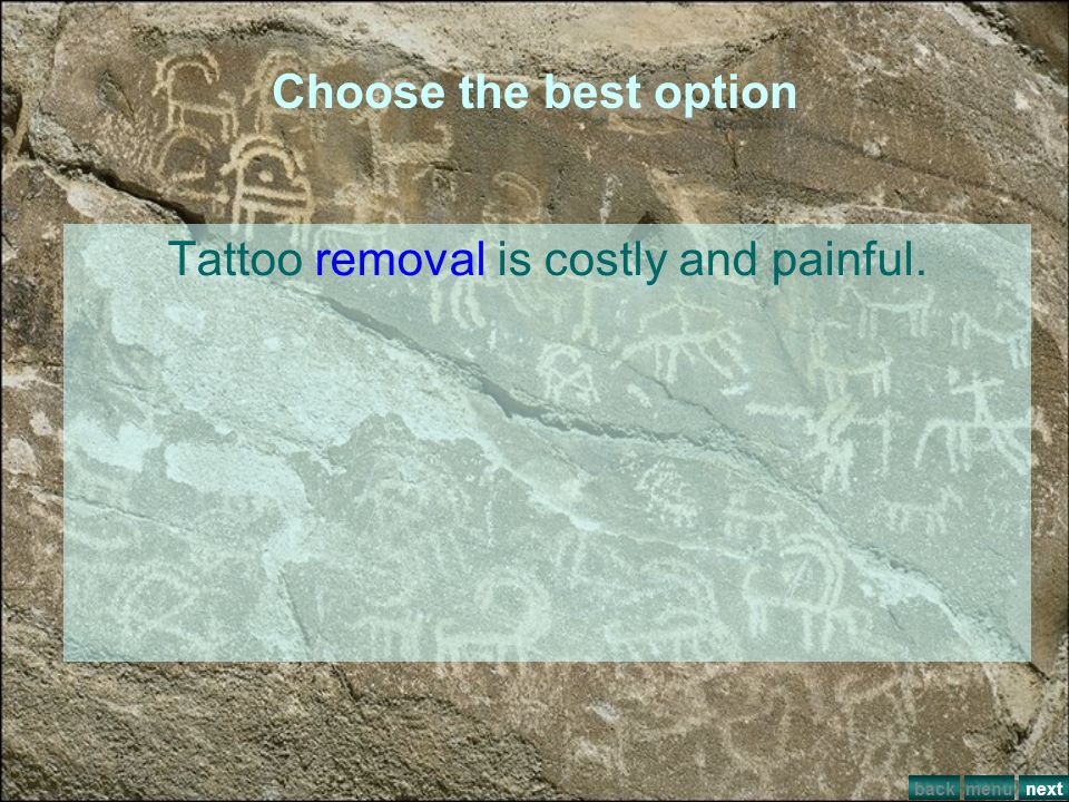 Choose the best option Tattoo ___is costly and painful. defeat removal mehndi disobeying menuback