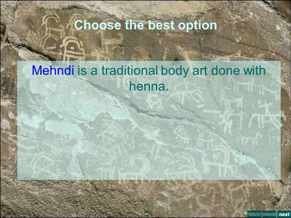 Choose the best option ___is a traditional body art done with henna. mehndi piercing painting make up menuback