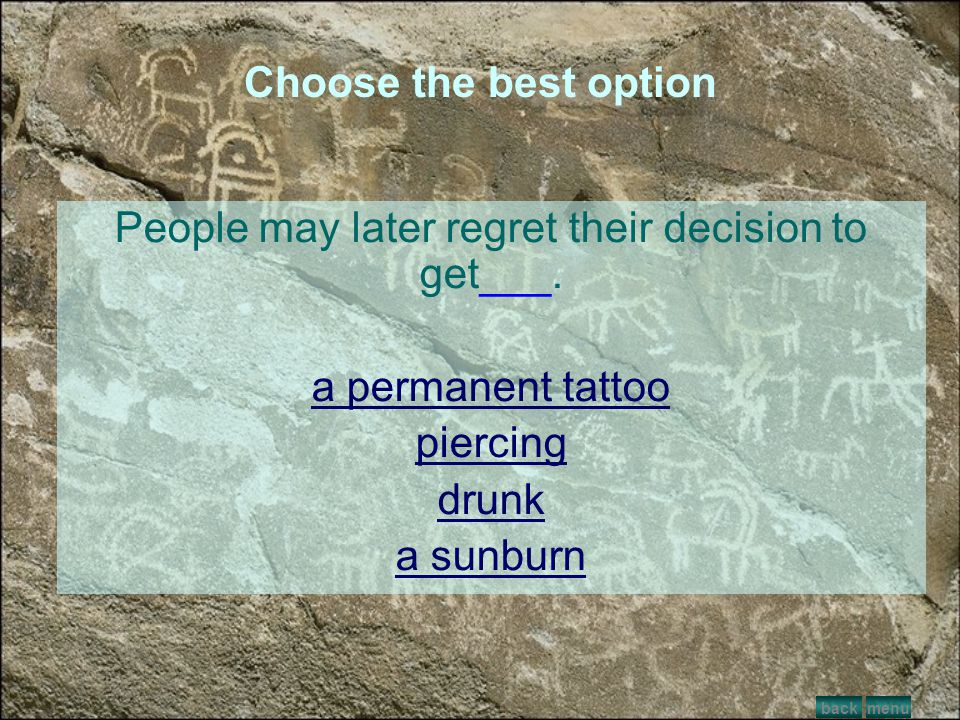 Choose the best option Body art is the use of the human body as a form of self-expression. menunextback