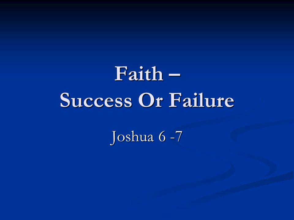 Faith – Success Or Failure Joshua 6 -7