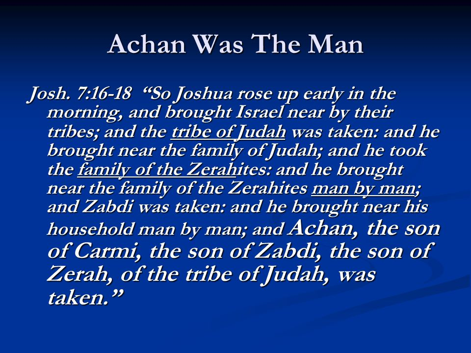 """Achan Was The Man Josh. 7:16-18 """"So Joshua rose up early in the morning, and brought Israel near by their tribes; and the tribe of Judah was taken: an"""