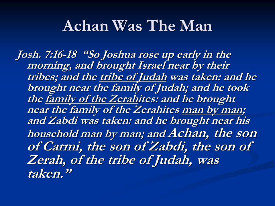 Achan Was The Man Josh.