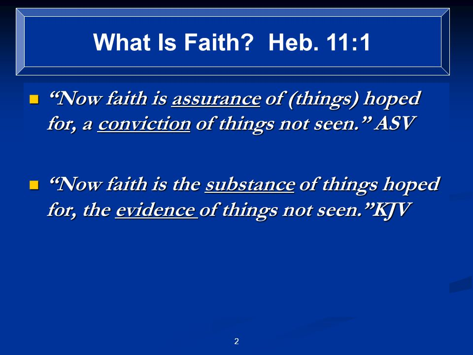 Faith (Pistis) is the conviction that God exists and is the creator and ruler of all things, the provider and bestower of eternal salvation through Christ: Heb 11:6 (Thayer) What Is Faith.