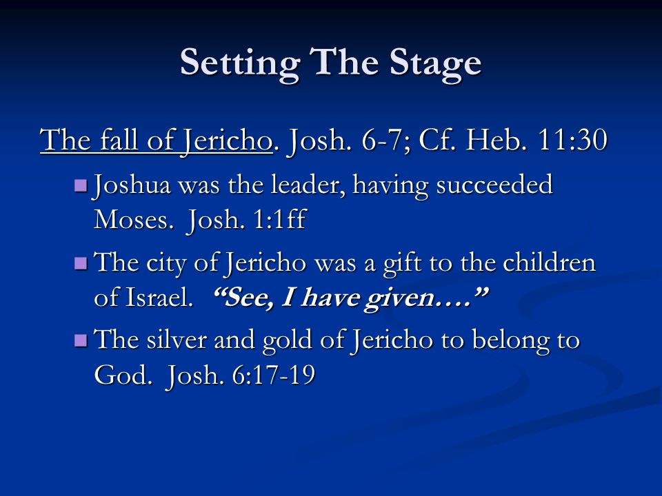 Setting The Stage The fall of Jericho. Josh. 6-7; Cf.