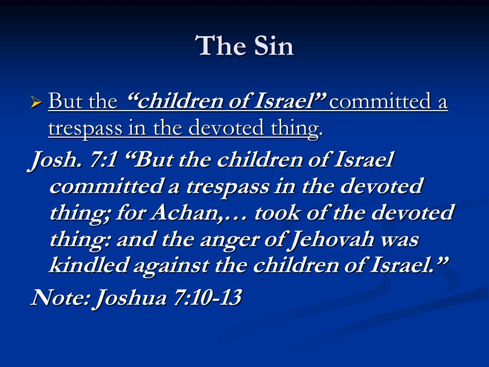 """The Sin  But the """"children of Israel"""" committed a trespass in the devoted thing. Josh. 7:1 """"But the children of Israel committed a trespass in the de"""