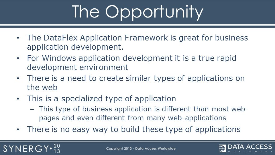 The DataFlex Application Framework is great for business application development. For Windows application development it is a true rapid development e