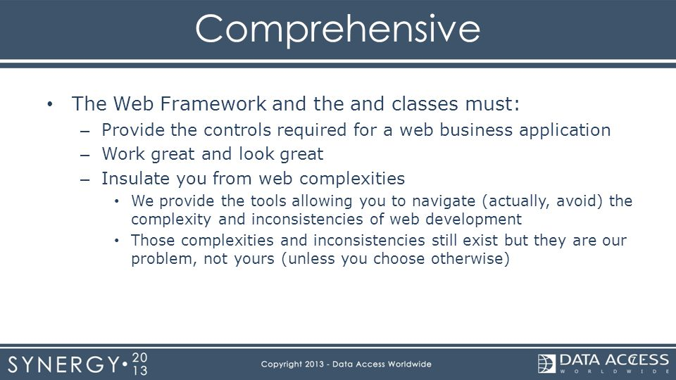 Comprehensive The Web Framework and the and classes must: – Provide the controls required for a web business application – Work great and look great –