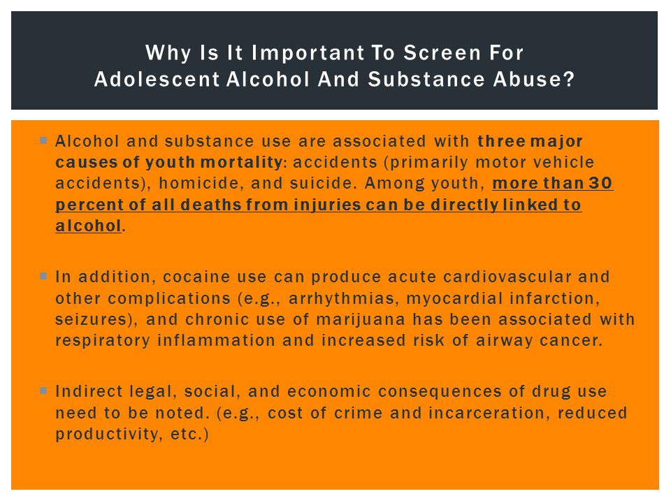  Alcohol and substance use are associated with three major causes of youth mortality: accidents (primarily motor vehicle accidents), homicide, and suicide.