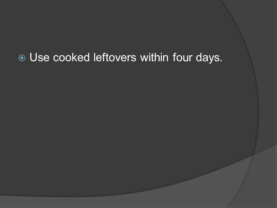  Use cooked leftovers within four days.