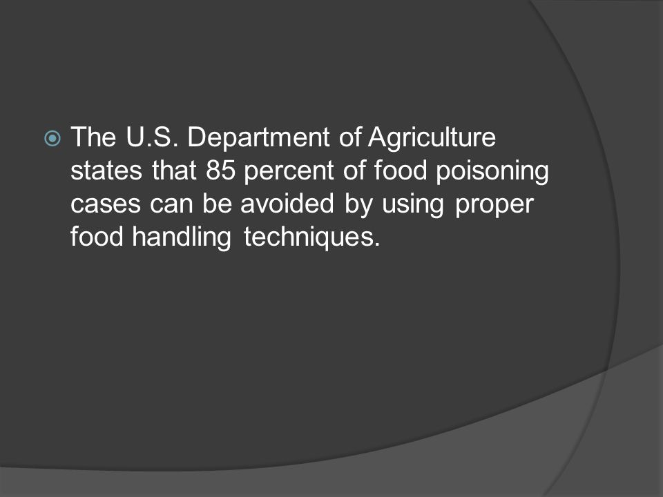  The U.S. Department of Agriculture states that 85 percent of food poisoning cases can be avoided by using proper food handling techniques.