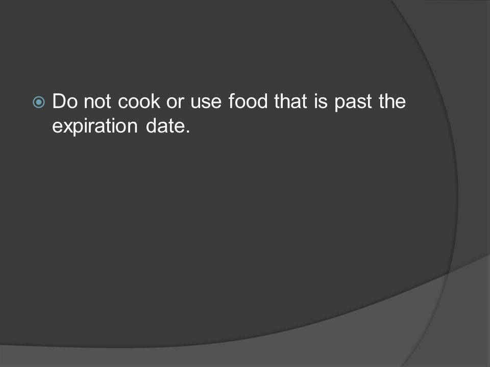  Do not cook or use food that is past the expiration date.
