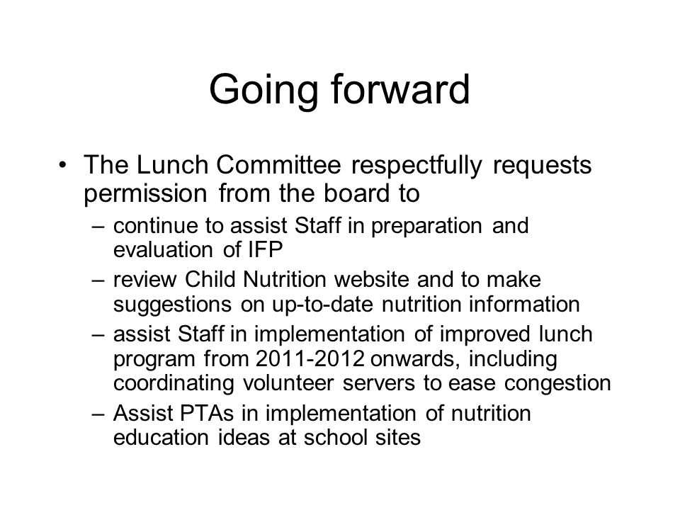 Going forward The Lunch Committee respectfully requests permission from the board to –continue to assist Staff in preparation and evaluation of IFP –r