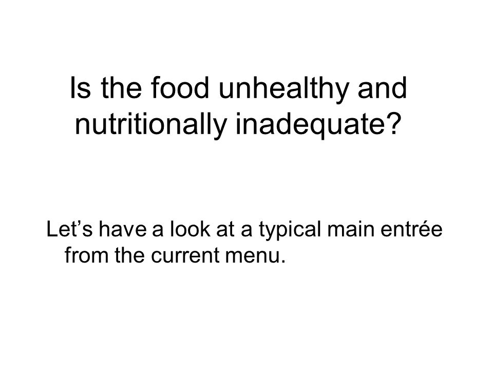Is the food unhealthy and nutritionally inadequate.