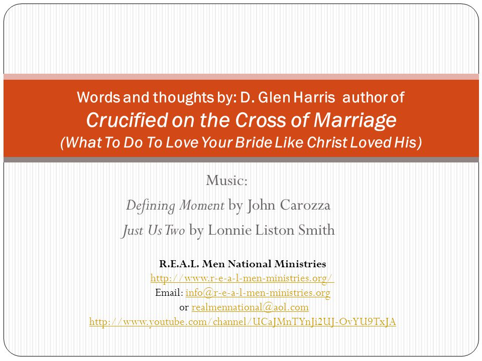 Words and thoughts by: D. Glen Harris author of Crucified on the Cross of Marriage (What To Do To Love Your Bride Like Christ Loved His) Music: Defini