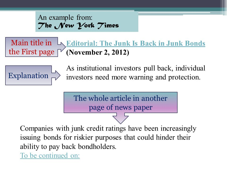 Editorial: The Junk Is Back in Junk Bonds Editorial: The Junk Is Back in Junk Bonds (November 2, 2012) As institutional investors pull back, individual investors need more warning and protection.