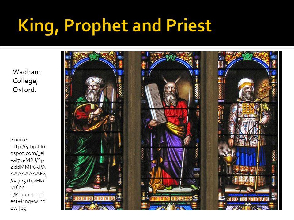 Source: http://4.bp.blo gspot.com/_el eaI7veMfU/Sp ZddMMP65I/A AAAAAAAAE4 /oa7p51I4vHk/ s1600- h/Prophet+pri est+king+wind ow.jpg Wadham College, Oxford.