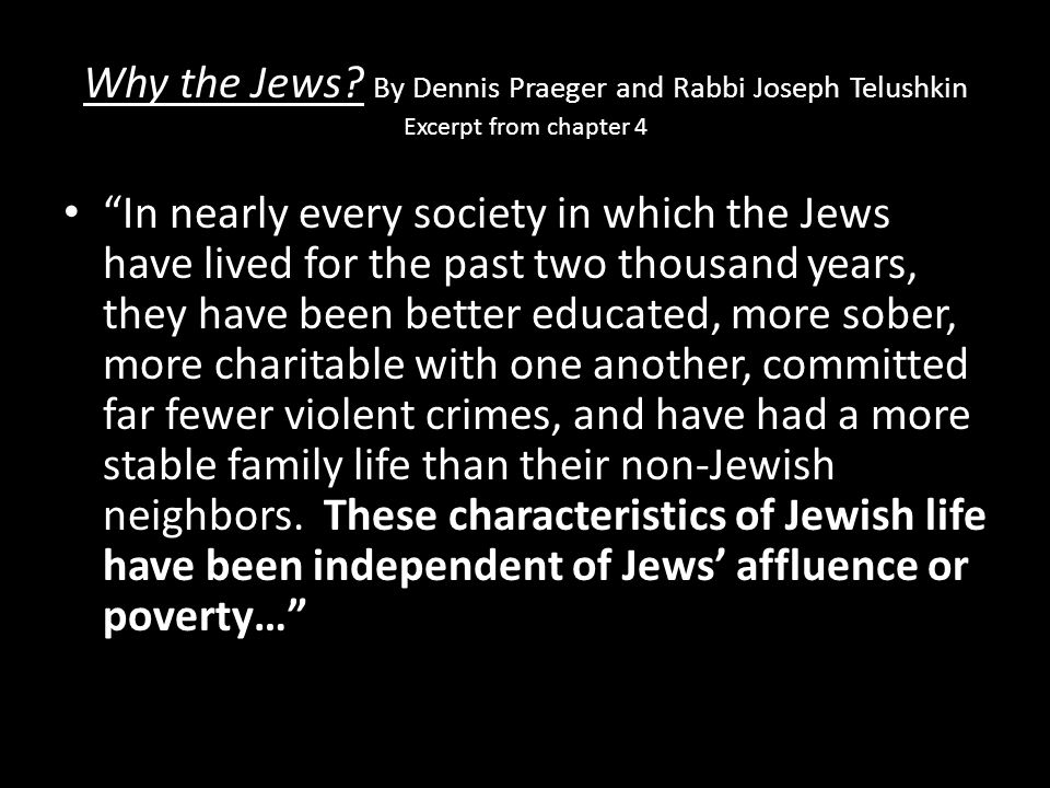 """Why the Jews? By Dennis Praeger and Rabbi Joseph Telushkin Excerpt from chapter 4 """"In nearly every society in which the Jews have lived for the past t"""