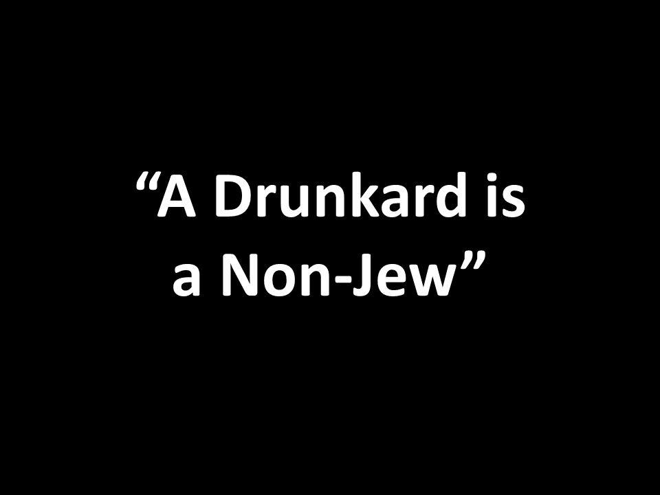 A Drunkard is a Non-Jew