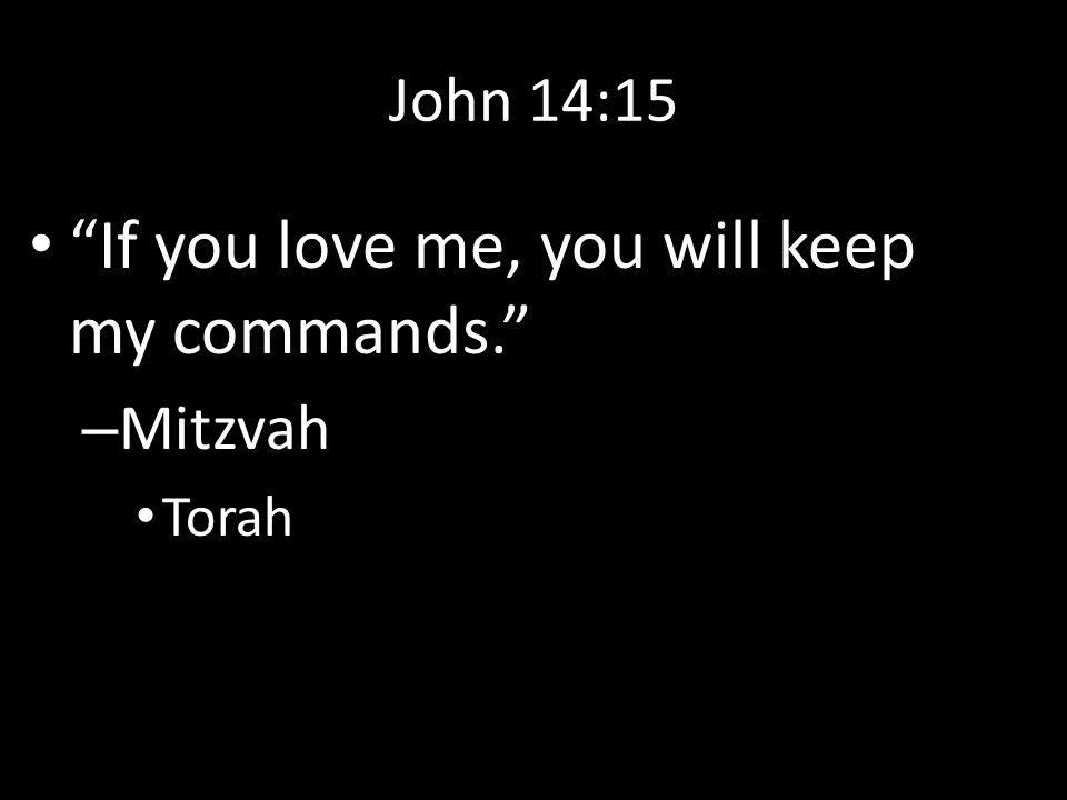 John 14:15 If you love me, you will keep my commands. – Mitzvah Torah