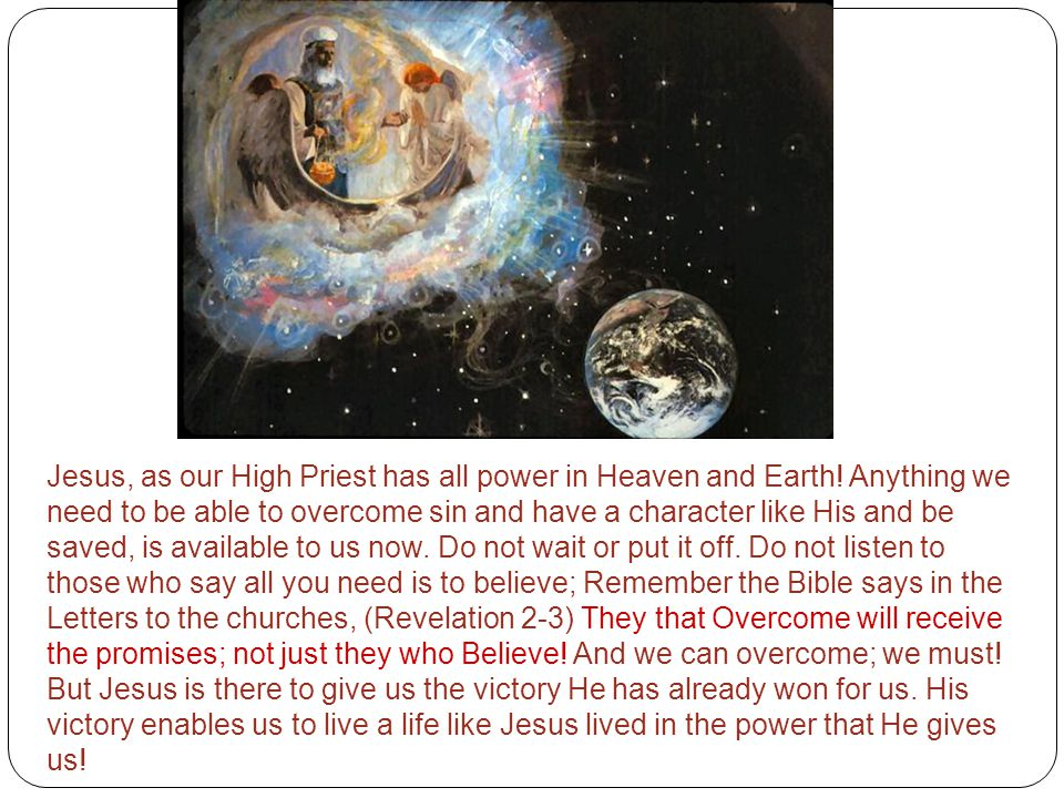 Jesus, as our High Priest has all power in Heaven and Earth.