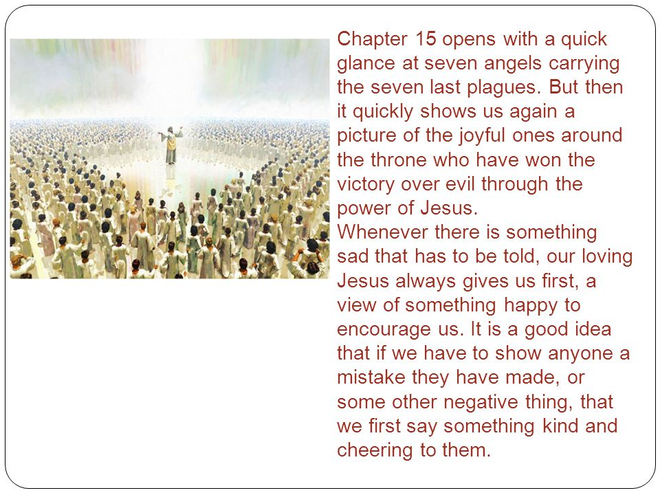 Chapter 15 opens with a quick glance at seven angels carrying the seven last plagues.