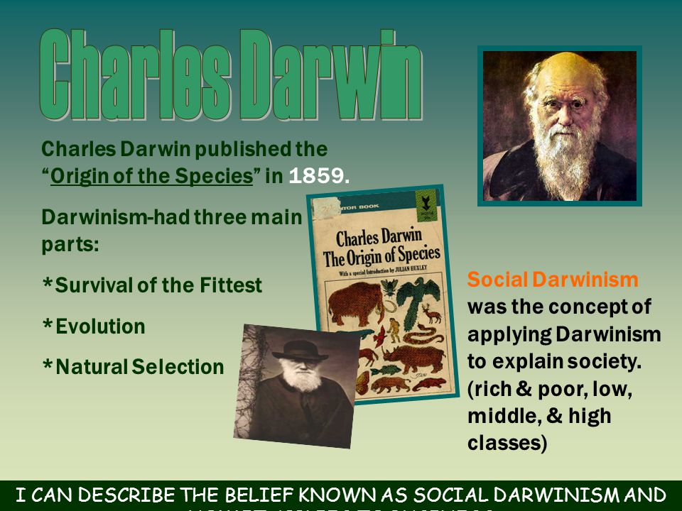 Charles Darwin published the Origin of the Species in 1859.