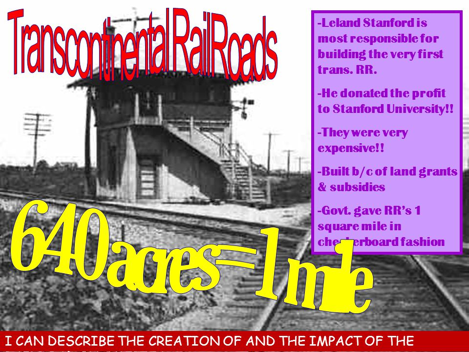 When RR's first started taking construction, there were 2 Main ones: & -started in the middle of the country & moved west -started in the west of the country & moved towards the middle I CAN DESCRIBE THE CREATION OF AND THE IMPACT OF THE RAILROAD ON AMERICA