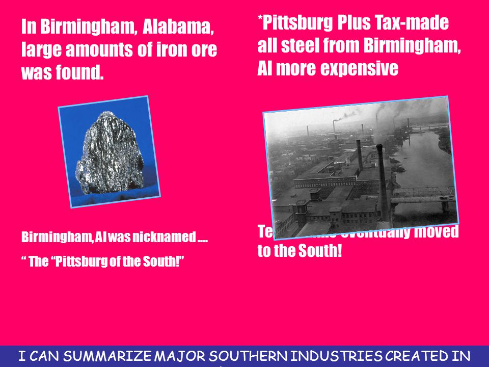 In Birmingham, Alabama, large amounts of iron ore was found.