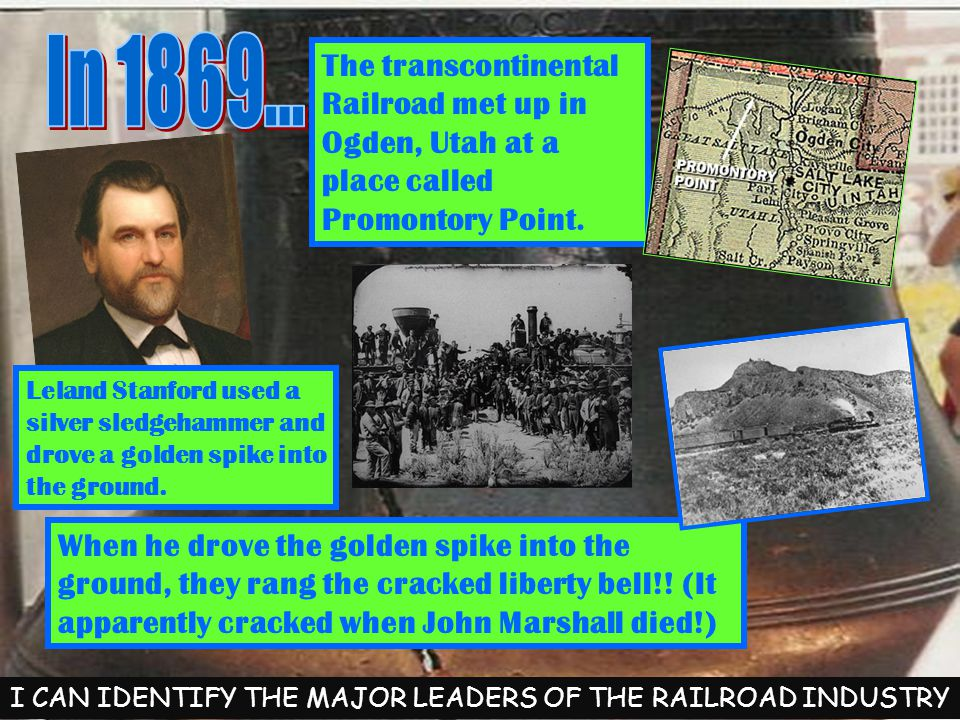 The transcontinental Railroad met up in Ogden, Utah at a place called Promontory Point.