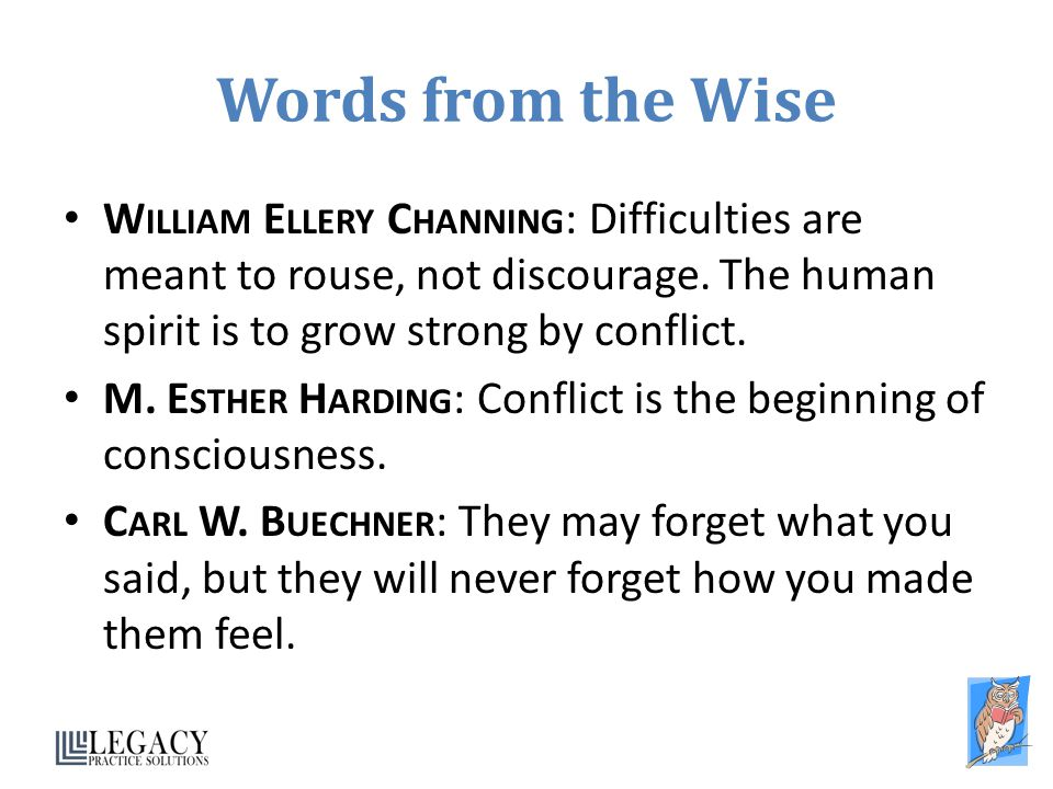Words from the Wise W ILLIAM E LLERY C HANNING : Difficulties are meant to rouse, not discourage.