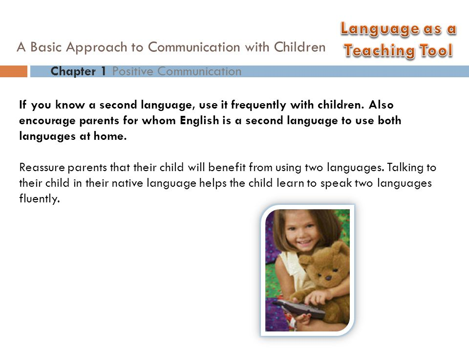 If you know a second language, use it frequently with children. Also encourage parents for whom English is a second language to use both languages at
