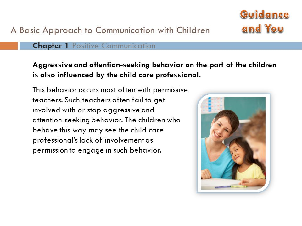 Chapter 1 Positive Communication A Basic Approach to Communication with Children Positive Communication Positive communication helps ensure that children are treated in a nurturing, respectful, supportive and responsive way.