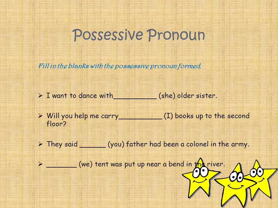 Possessive Pronoun  Mike wanted to spend time at_______ (Mary and I) house.