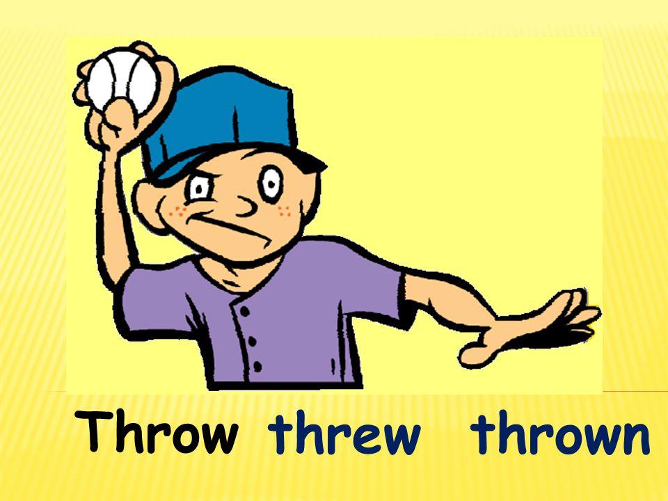 Throw threw thrown