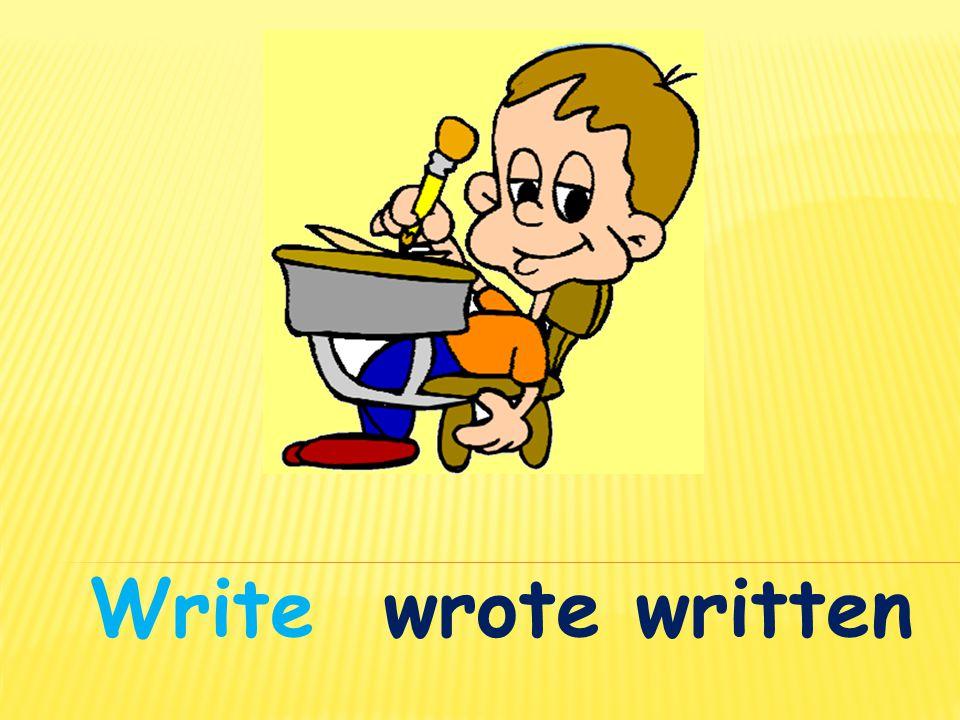 Writewrote written
