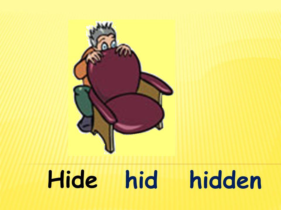 Hide hid hidden
