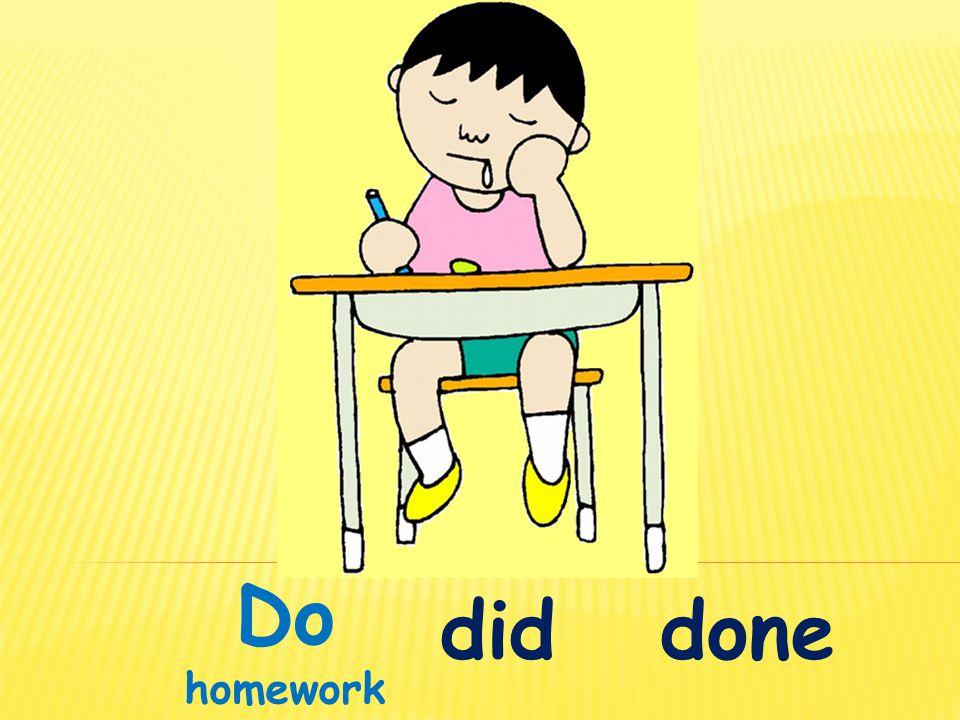 Do homework did done