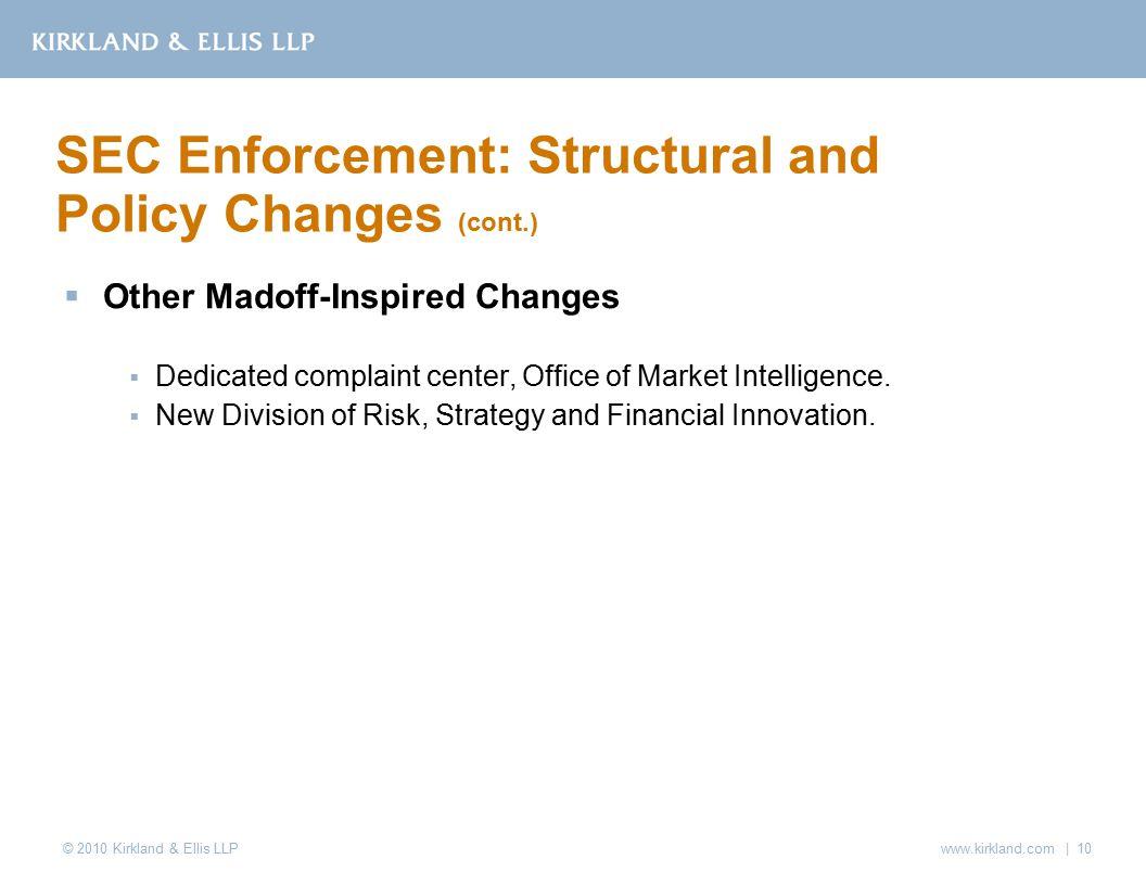 © 2010 Kirkland & Ellis LLP  Other Madoff-Inspired Changes  Dedicated complaint center, Office of Market Intelligence.