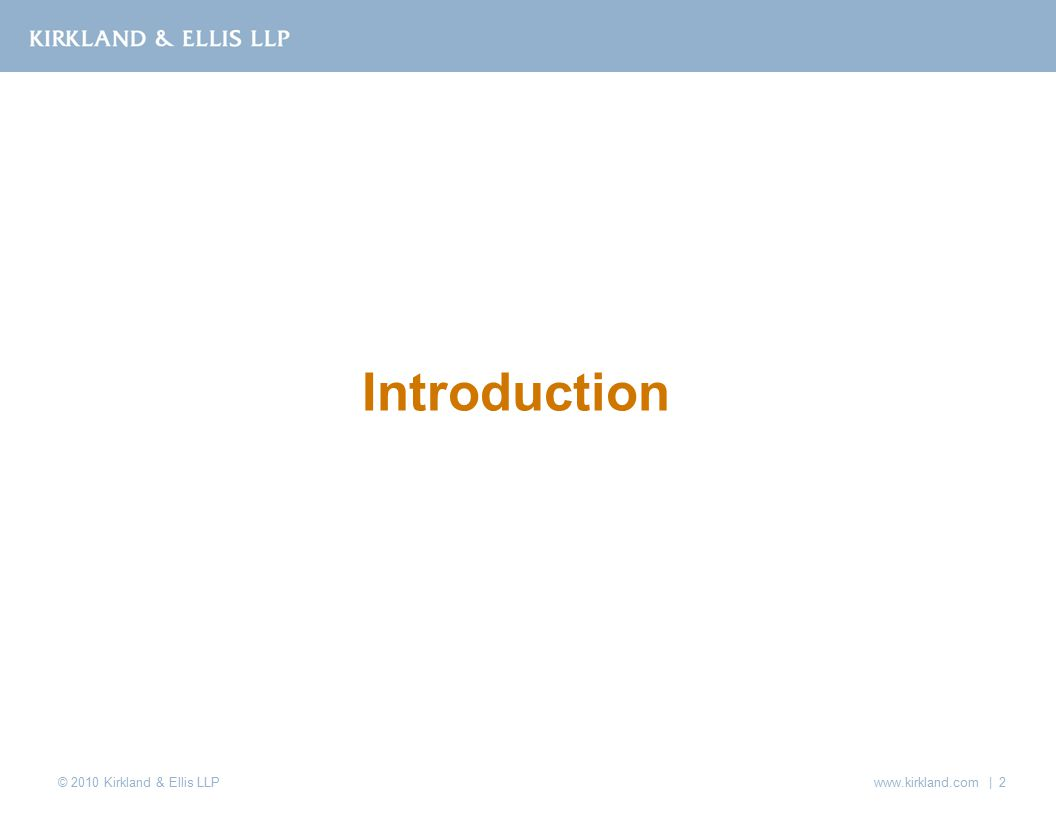 © 2010 Kirkland & Ellis LLP www.kirkland.com | 2 Introduction